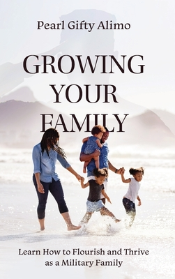 Growing Your Family: Learn How to Flourish and Thrive as a Military Family Cover Image