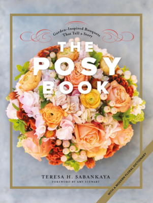 The Posy Book: Garden-Inspired Bouquets That Tell a Story Cover Image