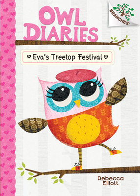 Eva's Treetop Festival: A Branches Book (Owl Diaries #1) (Library Edition) Cover Image