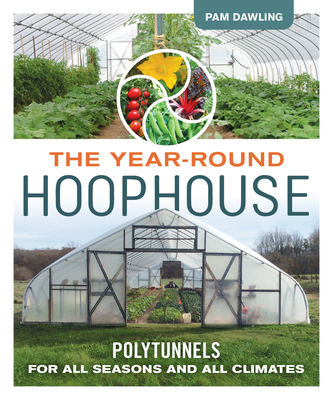 The Year-Round Hoophouse: Polytunnels for All Seasons and All Climates Cover Image