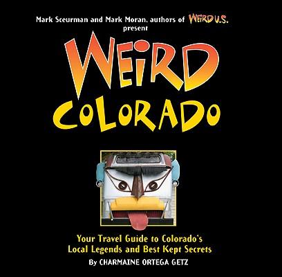 Weird Colorado: Your Travel Guide to Colorado's Local Legends and Best Kept Secrets Cover Image