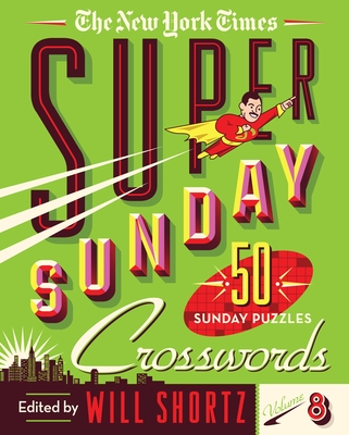The New York Times Super Sunday Crosswords Volume 8: 50 Sunday Puzzles Cover Image