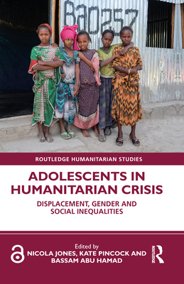 Adolescents in Humanitarian Crisis: Displacement, Gender and Social Inequalities (Routledge Humanitarian Studies) Cover Image