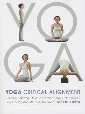Yoga: Critical Alignment: Building a Strong, Flexible Practice Through Intelligent Sequencing and Mindful Movement Cover Image