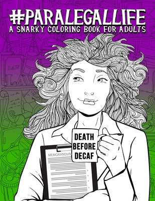 Paralegal Life: A Snarky Coloring Book for Adults: 51 Funny Adult Colouring Pages for Paralegals, Legal Assistants, and Legal Secretar Cover Image