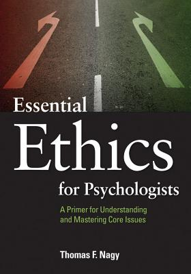 Essential Ethics for Psychologists: A Primer for Understanding and Mastering Core Issues Cover Image