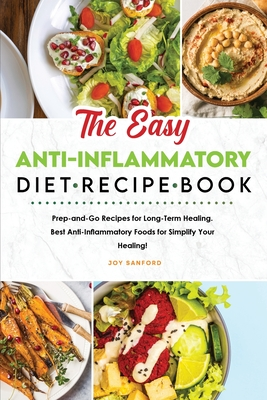 The Easy Anti-Inflammatory Diet Recipe Book: Prep-and-Go Recipes for Long-Term Healing. Best Anti-Inflammatory Foods for Simplify Your Healing! Cover Image