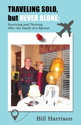 TRAVELING SOLO, but NEVER ALONE: Surviving and Thriving After the Death of a Spouse Cover Image