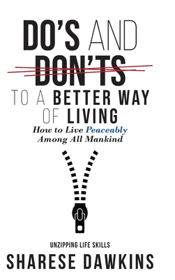 Do's and Don'ts to a Better Way of Living: How to Live Peaceably Among All Mankind Cover Image