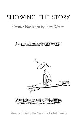 Showing the Story: Creative Nonfiction by New Writers Cover Image