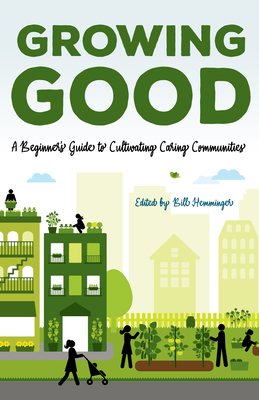 Growing Good: A Beginner's Guide to Cultivating Caring Communities Cover Image