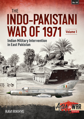Indo-Pakistani War of 1971: Volume 1 - Indian Military Intervention in East Pakistan (Asia@War) Cover Image