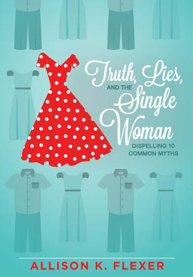 Truth, Lies, and the Single Woman: Dispelling 10 Common Myths Cover Image