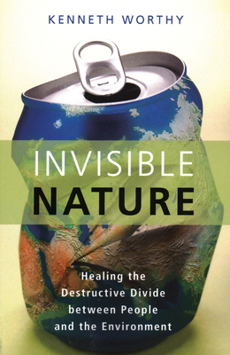 Invisible Nature: Healing the Destructive Divide Between People and the Environment Cover Image