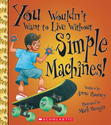 Cover for You Wouldn't Want to Live Without Simple Machines! (You Wouldn't Want to Live Without…) (You Wouldn't Want to Live Without...)