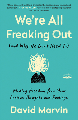 We're All Freaking Out (and Why We Don't Need To): Finding Freedom from Your Anxious Thoughts and Feelings Cover Image