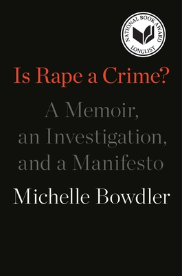Is Rape a Crime?: A Memoir, an Investigation, and a Manifesto Cover Image