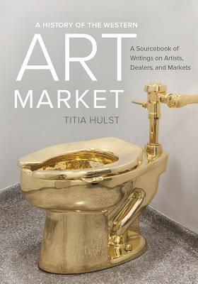 A History of the Western Art Market: A Sourcebook of Writings on Artists, Dealers, and Markets Cover Image