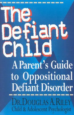 The Defiant Child: A Parent's Guide to Oppositional Defiant Disorder Cover Image