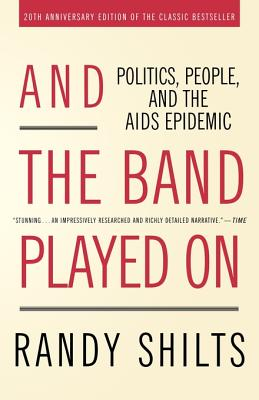And the Band Played On: Politics, People, and the AIDS Epidemic, 20th-Anniversary Edition Cover Image