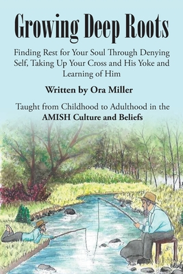Growing Deep Roots: Finding Rest for Your Soul Through Denying Self, Taking Up Your Cross and His Yoke and Learning of Him Cover Image