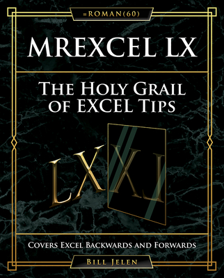 MrExcel LX The Holy Grail of Excel Tips: Covers Excel Backwards and Forwards Cover Image