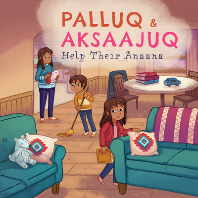 Cover for Palluq and Aksaajuq Help Their Anaana