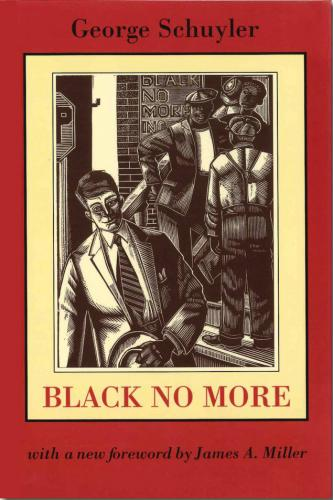 Black No More: Being an Account of the Strange and Wonderful Working of Science in the Land of the Free, A.D. 1933-1940 Cover Image