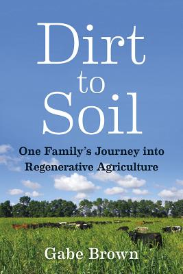 Dirt to Soil: One Family's Journey Into Regenerative Agriculture Cover Image