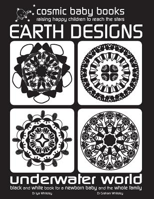 Earth Designs: UNDERWATER WORLD - Black and White Book for a Newborn Baby and the Whole Family: UNDERWATER WORLD - Black and White Bo (Black and White Books for a Newborn and Baby #2) Cover Image