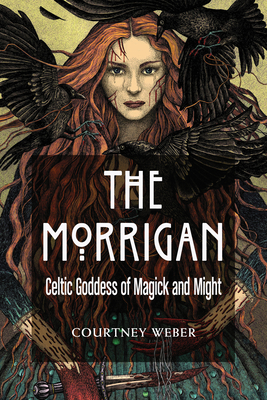 The Morrigan: Celtic Goddess of Magick and Might Cover Image