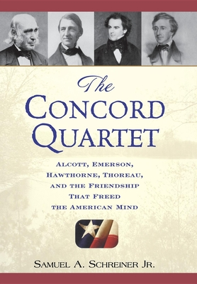 The Concord Quartet: Alcott, Emerson, Hawthorne, Thoreau and the Friendship That Freed the American Mind Cover Image