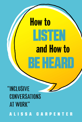 How to Listen and How to Be Heard: Inclusive Conversations at Work Cover Image