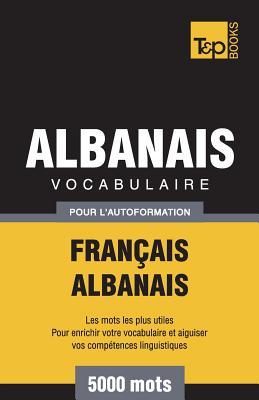 Vocabulaire Français-Albanais pour l'autoformation - 5000 mots (French Collection #9) Cover Image