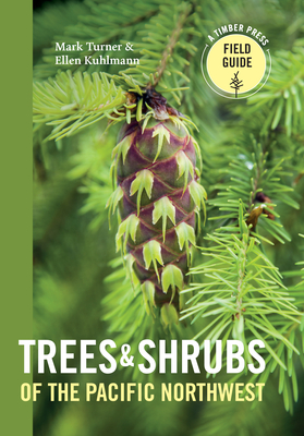 Trees and Shrubs of the Pacific Northwest (A Timber Press Field Guide) Cover Image
