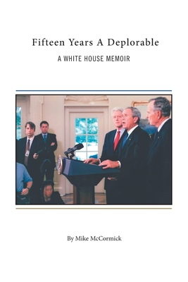 Fifteen Years A Deplorable: A White House Memoir Cover Image
