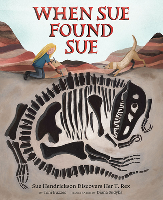 When Sue Found Sue: Sue Hendrickson Discovers Her T. Rex Cover Image