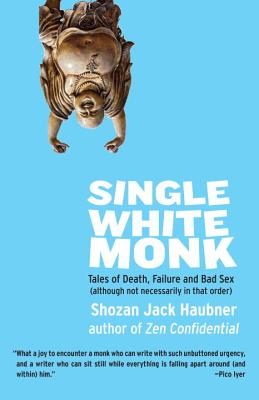 Single White Monk: Tales of Death, Failure, and Bad Sex (Although Not Necessarily in That Order) Cover Image