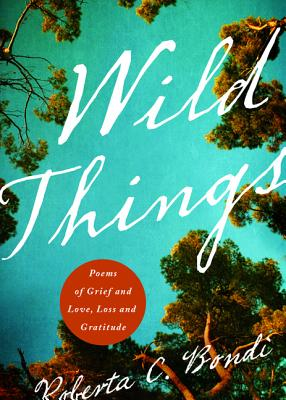 Wild Things: Poems of Grief and Love, Loss and Gratitude Cover Image
