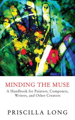 Minding the Muse: A Handbook for Painters, Composers, Writers, and Other Creators Cover Image
