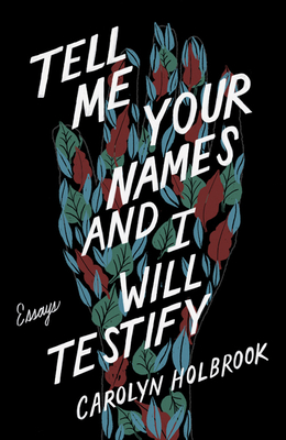 Tell Me Your Names and I Will Testify: Essays Cover Image