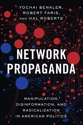 Network Propaganda: Manipulation, Disinformation, and Radicalization in American Politics Cover Image