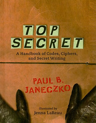 Top Secret: A Handbook of Codes, Ciphers, and Secret Writing Cover Image