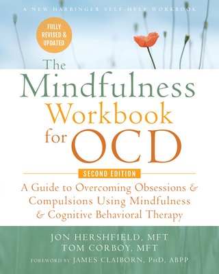 The Mindfulness Workbook for Ocd: A Guide to Overcoming Obsessions and Compulsions Using Mindfulness and Cognitive Behavioral Therapy Cover Image