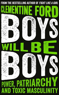 Boys Will Be Boys: Power, Patriarchy and Toxic Masculinity Cover Image
