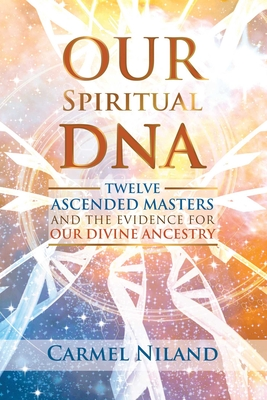 Our Spiritual DNA: Twelve Ascended Masters and the Evidence for Our Divine Ancestry Cover Image