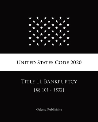 United States Code 2020 Title 11 Bankruptcy [§§101 - 1532] Cover Image