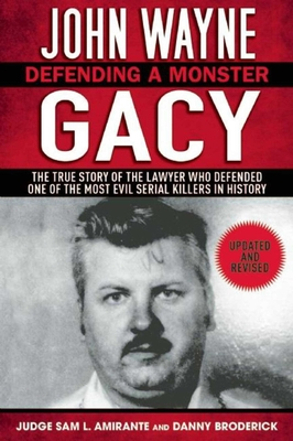 John Wayne Gacy: Defending a Monster: The True Story of the Lawyer Who Defended One of the Most Evil Serial Killers in History Cover Image