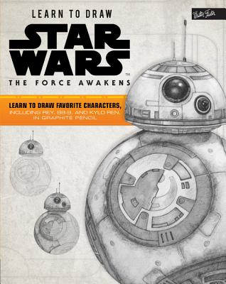 Learn to Draw Star Wars: The Force Awakens: Learn to draw favorite characters, including Rey, BB-8, and Kylo Ren, in graphite pencil (Licensed Learn to Draw) Cover Image