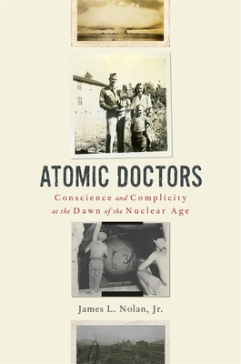 Atomic Doctors: Conscience and Complicity at the Dawn of the Nuclear Age cover